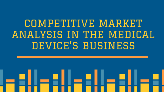 Competitive Market Analysis in the Medical Device's Business
