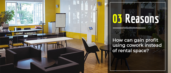 How can gain profit using cowork instead of rental space?