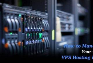 How to Manage Your Own VPS Hosting in UK