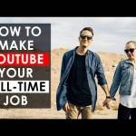 Ways To Make YouTube Your Full-Time Job