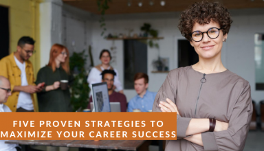 Five Proven Strategies To Maximize Your Career Success