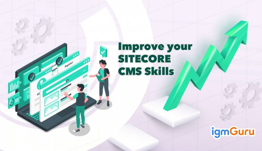 How to improve Sitecore CMS skills.
