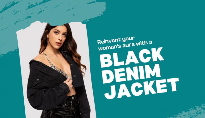 Reinvent your woman's aura with a black denim jacket