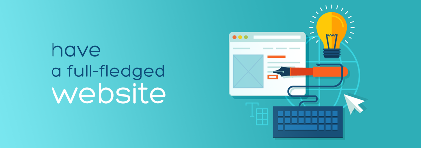 4 Fundamental Advantages of Having a Full-Fledged Website for Your Business