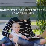 Find a Babysitter for Better Parenting & Balanced Life