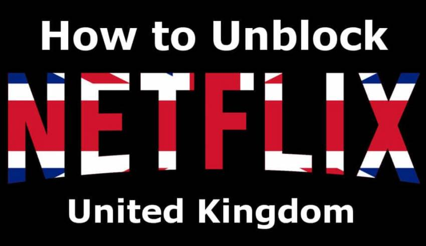 How to Unblock Netflix US in the UK Right Now