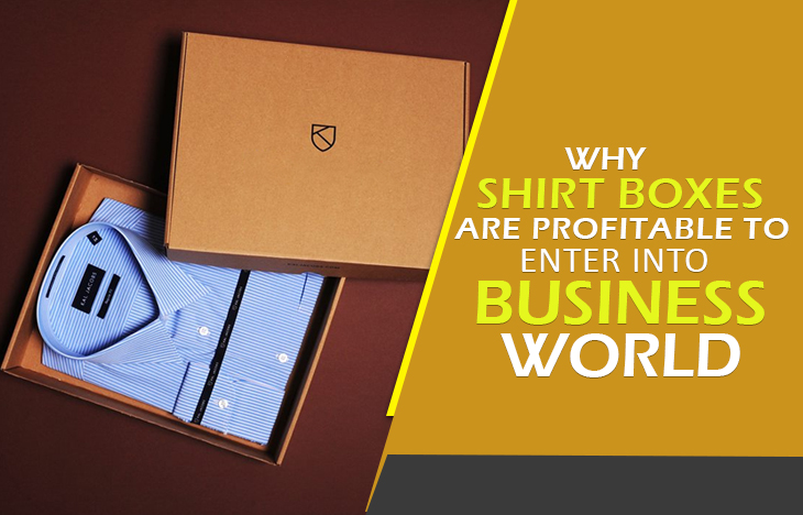 why-shirt-boxes-are-profitable-to-enter-into-business-world