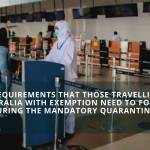 All Requirements that Those Travelling to Australia with Exemption Need to Follow During the Mandatory Quarantine.