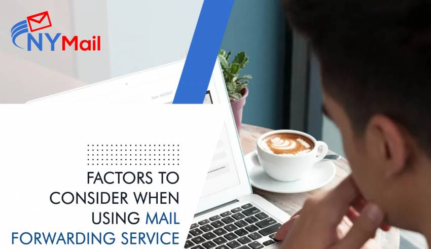 Factors to Consider When Using Mail Forwarding Service