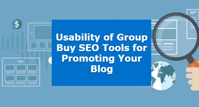 Usability of Group Buy SEO Tools for Promoting Your Blog