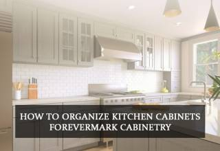 How to Organize Kitchen Cabinets - Forevermark Cabinetry