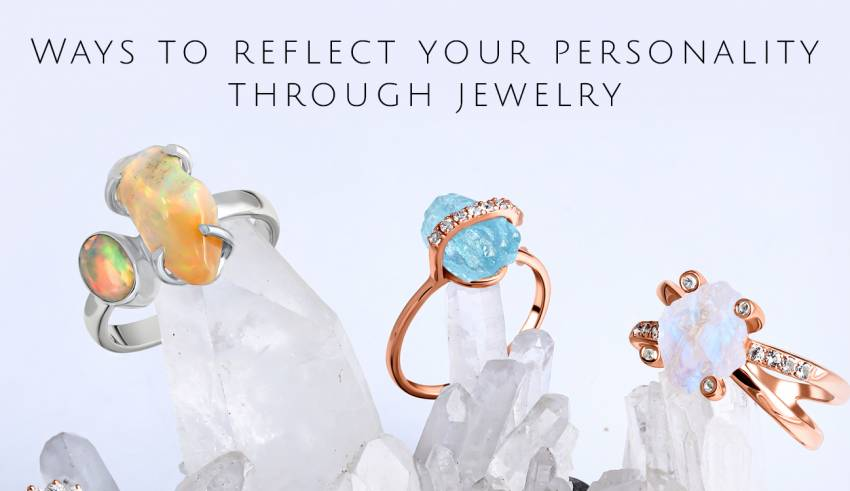 Ways to Reflect Your Personality Through Jewelry