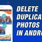 How to Manage Your Android Gallery and Get Rid of Duplicate Photos