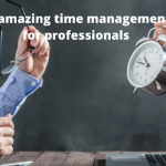 Top 12 Amazing Time Management Tips For Professionals